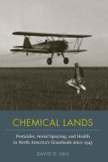 Chemical Lands: Pesticides, Aerial Spraying, and Health in North America's Grasslands since 1945