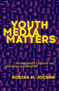 Youth Media Matters: Participatory Cultures and Literacies in Education