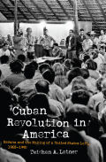 Cuban Revolution in America: Havana and the Making of a United States Left, 1968–1992