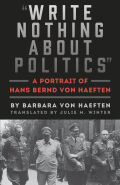 """Write Nothing about Politics"": A Portrait of Hans Bernd von Haeften"