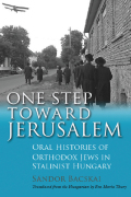 One Step Toward Jerusalem: Oral Histories of Orthodox Jews in Stalinist Hungary