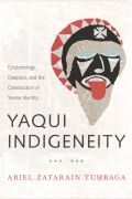 Yaqui Indigeneity: Epistemology, Diaspora, and the Construction of Yoeme Identity