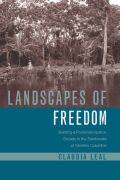 Landscapes of Freedom: Building a Postemancipation Society in the Rainforests of Western Colombia
