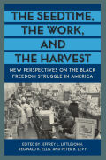 The Seedtime, the Work, and the Harvest: New Perspectives on the Black Freedom Struggle in America