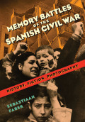 Memory Battles of the Spanish Civil War: History, Fiction, Photography