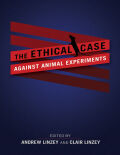 The Ethical Case against Animal Experiments