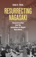 Resurrecting Nagasaki: Reconstruction and the Formation of Atomic Narratives