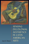 Sensing Decolonial Aesthetics in Latin American Arts