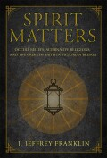 Spirit Matters: Occult Beliefs, Alternative Religions, and the Crisis of Faith in Victorian Britain