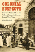 Colonial Suspects: Suspicion, Imperial Rule, and Colonial Society in Interwar French West Africa