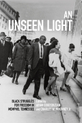 An Unseen Light: Black Struggles for Freedom in Memphis, Tennessee