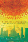 LatinAsian Cartographies: History, Writing, and the National Imaginary