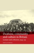 Deafness, community and culture in Britain: Leisure and cohesion, 1945–95