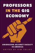 Professors in the Gig Economy: Unionizing Adjunct Faculty in America