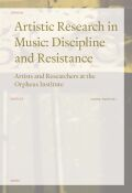Artistic Research in Music: Discipline and Resistance: Artists and Reseachers at the Orpheus Institute