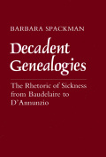 Decadent Genealogies: The Rhetoric of Sickness from Baudelaire to D'Annunzio