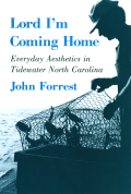Lord I'm Coming Home: Everyday Aesthetics in Tidewater North Carolina