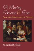 A Poetry Precise and Free: Selected Madrigals of Guarini