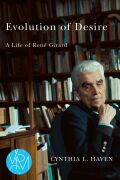 Evolution of Desire: A Life of René Girard