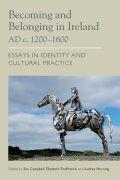 Becoming and Belonging in Ireland 1200-1600 AD: Essays on Identity and Cultural Practice