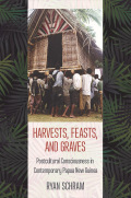 Harvests, Feasts, and Graves: Postcultural Consciousness in Contemporary Papua New Guinea