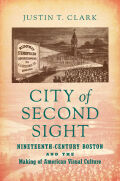 City of Second Sight: Nineteenth-Century Boston and the Making of American Visual Culture