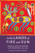 In the Lands of Fire and Sun: Resistance and Accommodation in the Huichol Sierra, 1723–1930
