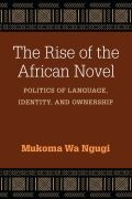 The Rise of the African Novel: Politics of Language, Identity, and Ownership