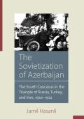 The Sovietization of Azerbaijan: The South Caucasus in the Triangle of Russia, Turkey, and Iran, 1920–1922