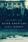 The Fight for Asian American Civil Rights: Liberal Protestant Activism, 1900-1950