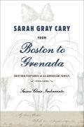 Sarah Gray Cary from Boston to Grenada: Shifting Fortunes of an American Family, 1764-1826