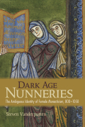 Dark Age Nunneries: The Ambiguous Identity of Female Monasticism, 800–1050
