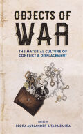 Objects of War: The Material Culture of Conflict and Displacement