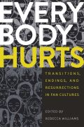 Everybody Hurts: Transitions, Endings, and Resurrections in Fan Cultures