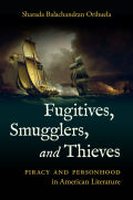 Fugitives, Smugglers, and Thieves: Piracy and Personhood in American Literature