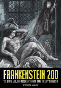 Frankenstein 200: The Birth, Life, and Resurrection of Mary Shelley's Monster