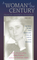 A Woman of the Century, Frances Minerva Nunnery (1898–1997): Her Story in Her Own Memorable Voice as Told to Cecil Dawkins