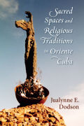 Sacred Spaces and Religious Traditions in Oriente Cuba cover