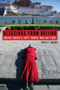 Blessings from Beijing: Inside China's Soft-Power War on Tibet