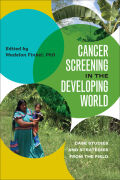 Cancer Screening in the Developing World: Case Studies and Strategies from the Field