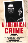A Rhetorical Crime: Genocide in the Geopolitical Discourse of the Cold War
