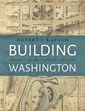 Building Washington: Engineering and Construction of the New Federal City, 1790−1840