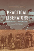 Practical Liberators: Union Officers in the Western Theater during the Civil War