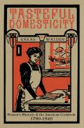 Tasteful Domesticity: Women's Rhetoric and the American Cookbook, 1790-1940