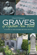 Graves of Upstate New York: A Guide to 100 Notable Resting Places, Second Edition