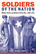 Soldiers of the Nation: Military Service and Modern Puerto Rico, 1868-1952