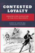 Contested Loyalty: Debates over Patriotism in the Civil War North