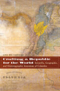 Crafting a Republic for the World: Scientific, Geographic, and Historiographic Inventions of Colombia