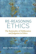 Re-Reasoning Ethics: The Rationality of Deliberation and Judgment in Ethics
