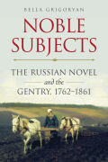 Noble Subjects: The Russian Novel and the Gentry, 1762–1861